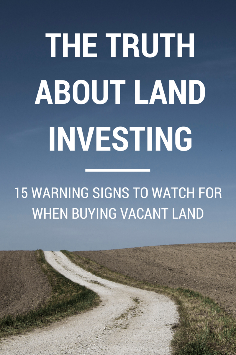The Truth About Land Investing: 15 Warning Signs To Watch For When Buying Vacant Land
