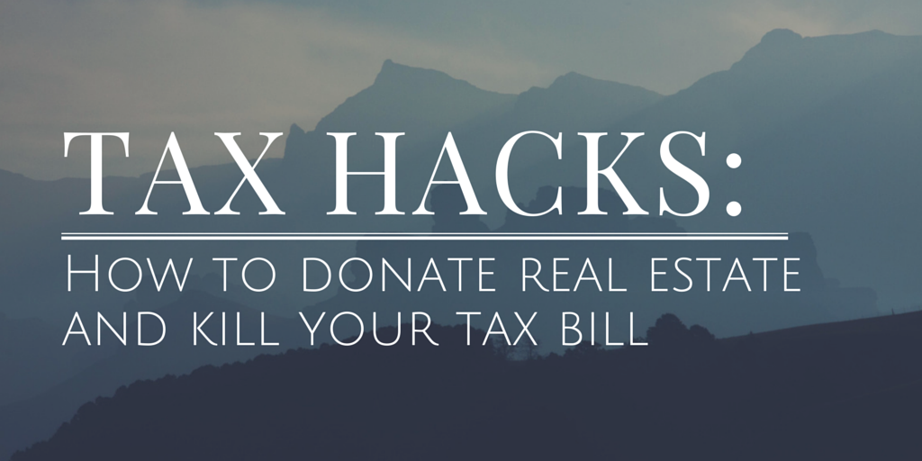 TAX HACKS: How to Donate Real Estate and Kill Your Tax Bill