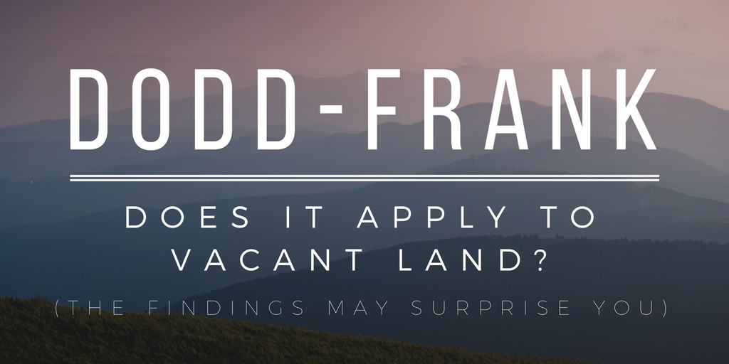Dodd Frank Does It Apply To Vacant Land Retipster