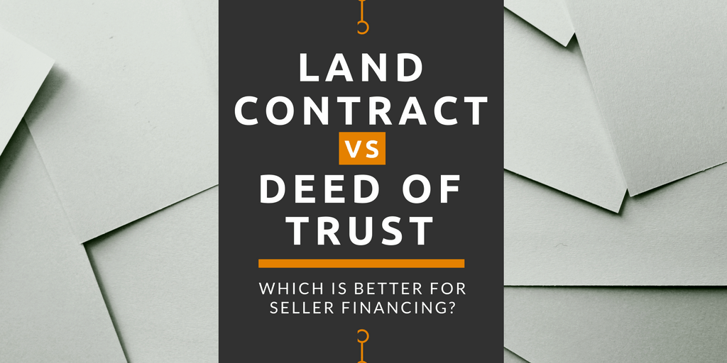 Land Contract Or Deed Of Trust Which Is Better For Seller