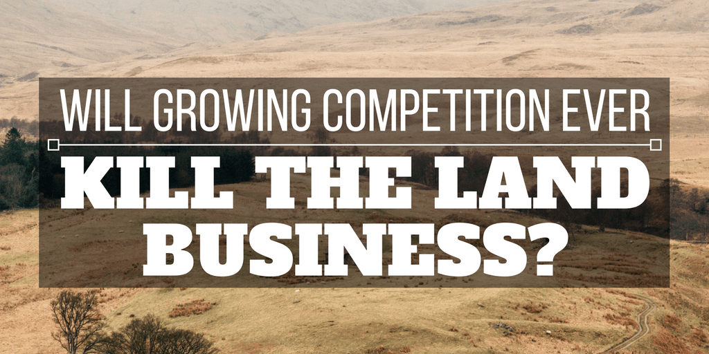 will growing competition ever kill the land business