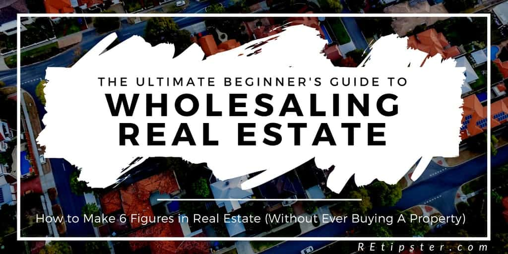The Ultimate Beginner's Guide to Wholesaling Real Estate