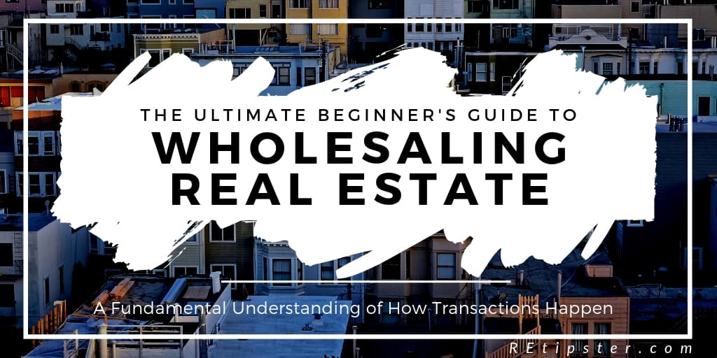 Ultimate Beginner's Guide to Wholesaling Real Estate (Part 5 - Transactions)