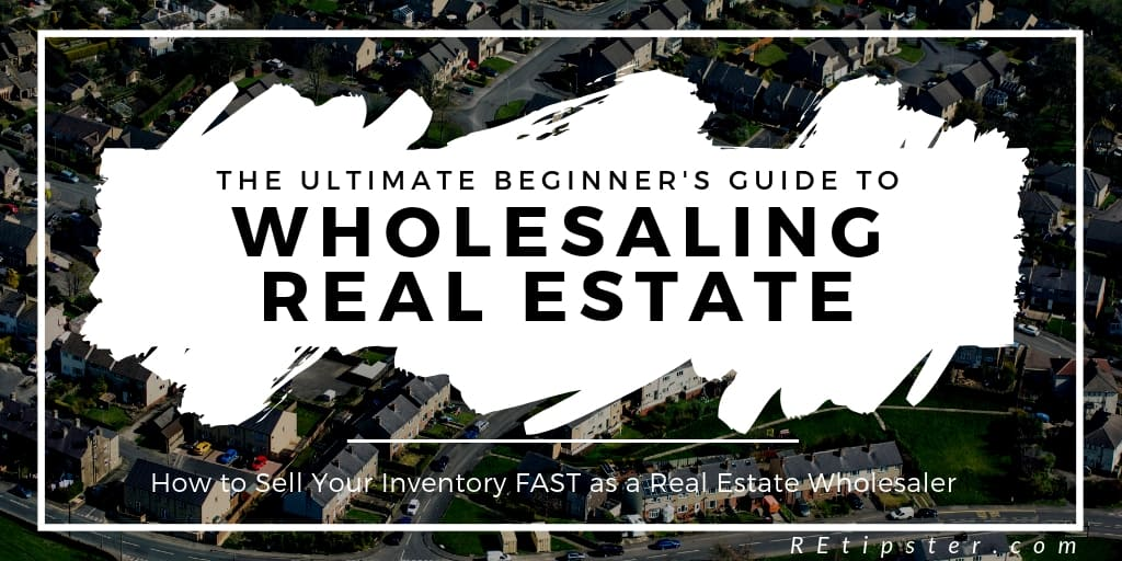 Ultimate Beginner's Guide to Wholesaling Real Estate (Part 4)