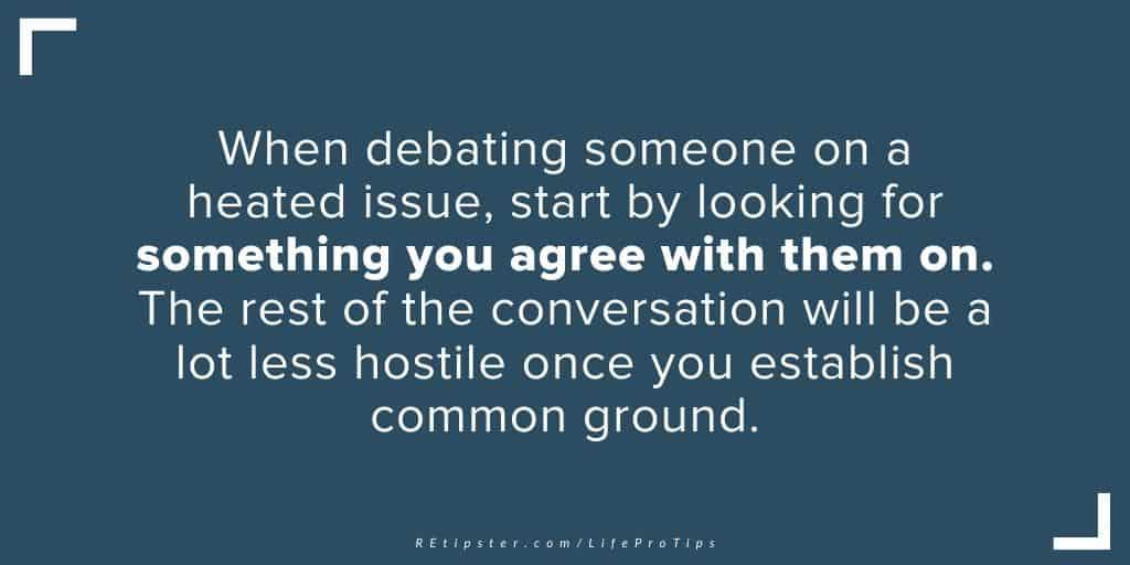 LifeProTip17 - when debating establish common ground