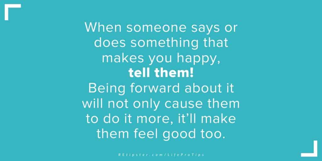 LifeProTip18 - when someone makes you happy tell them