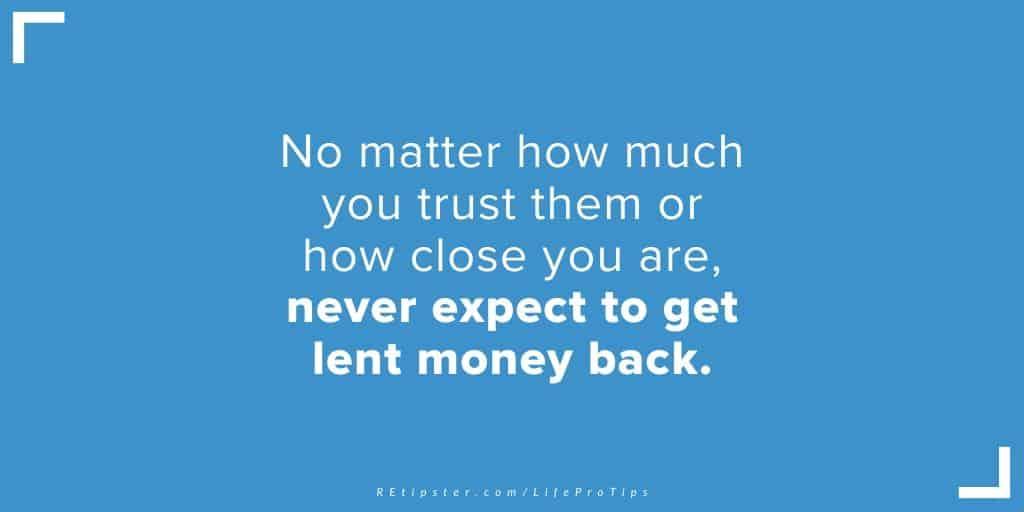 LifeProTip22 - never expect to get lent money back